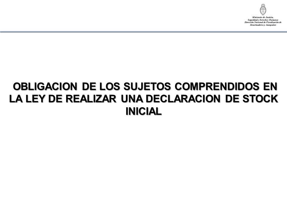 OBLIGACION DE LOS SUJETOS COMPRENDIDOS EN LA LEY DE REALIZAR UNA DECLARACION DE STOCK INICIAL