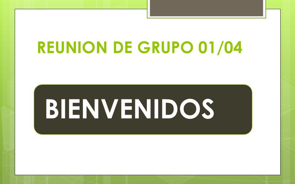 REUNION DE GRUPO 01/04 BIENVENIDOS