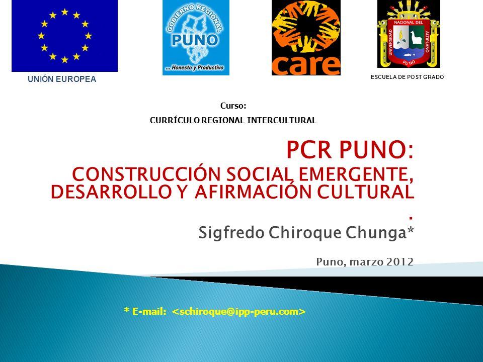UNIÓN EUROPEA ESCUELA DE POST GRADO. Curso: CURRÍCULO REGIONAL INTERCULTURAL. PCR PUNO: