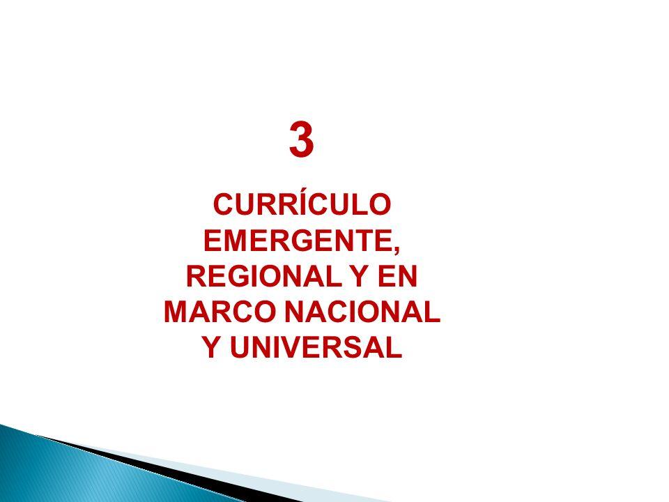 CURRÍCULO EMERGENTE, REGIONAL Y EN MARCO NACIONAL Y UNIVERSAL