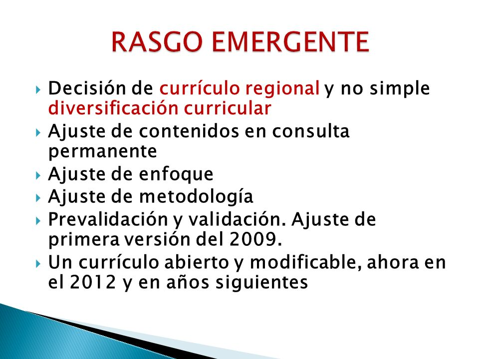RASGO EMERGENTE Decisión de currículo regional y no simple diversificación curricular. Ajuste de contenidos en consulta permanente.