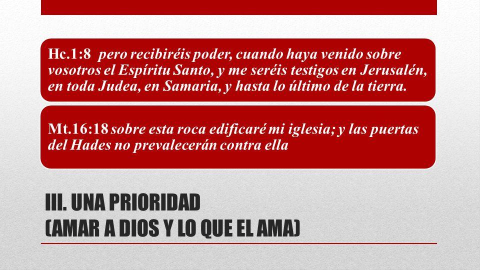 III. UNA PRIORIDAD (AMAR A DIOS Y LO QUE EL AMA)