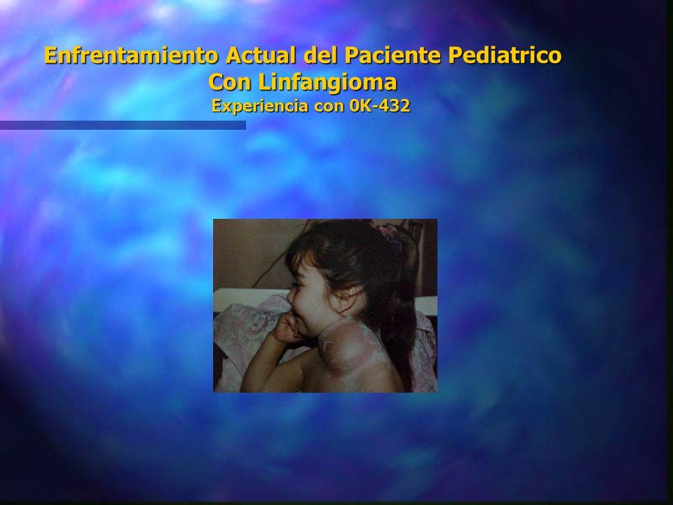 Enfrentamiento Actual del Paciente Pediatrico Con Linfangioma Experiencia con 0K-432