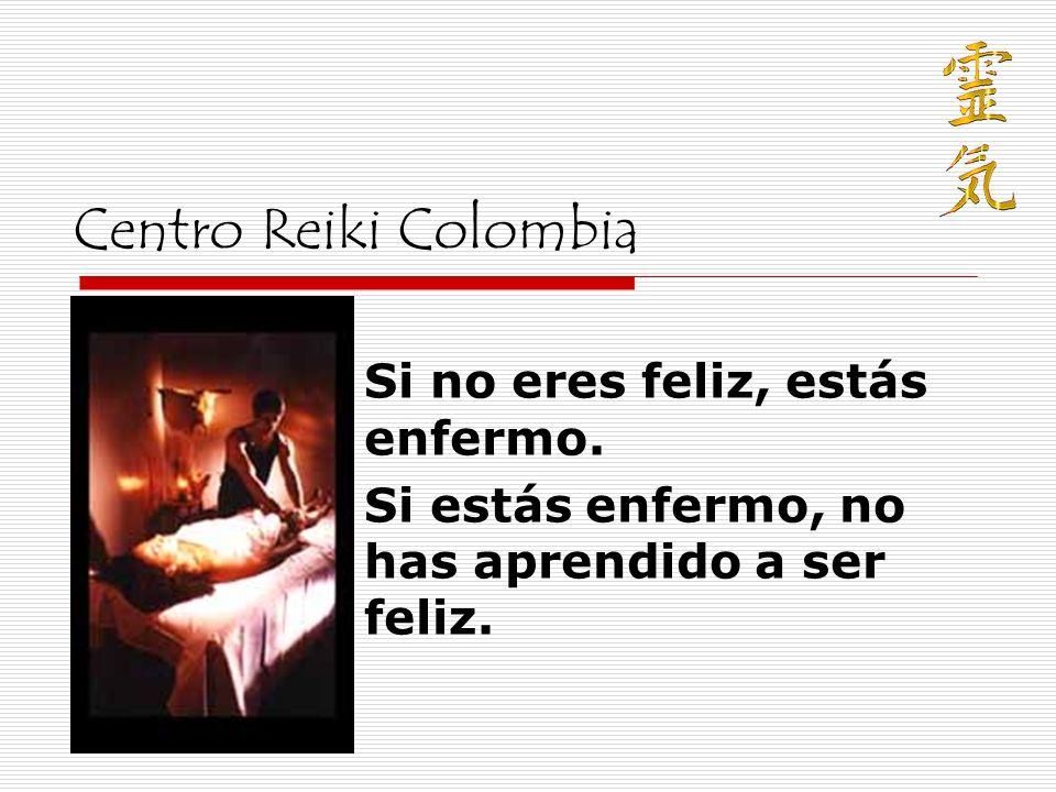 Centro Reiki Colombia Si no eres feliz, estás enfermo.