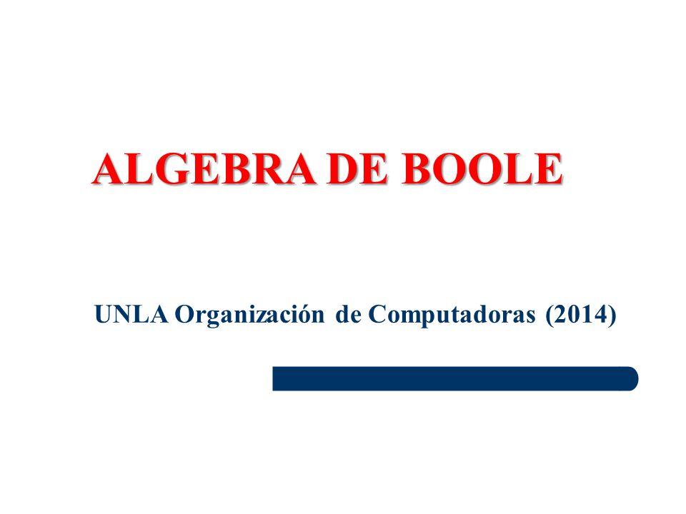 ALGEBRA DE BOOLE UNLA Organización de Computadoras (2014)