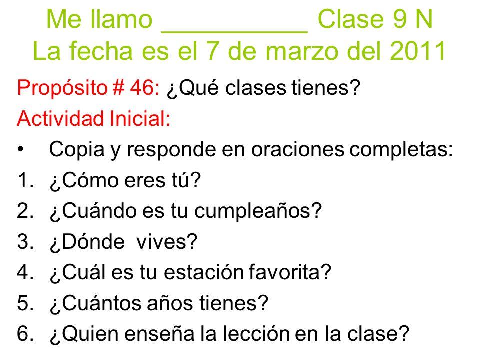 Me llamo __________ Clase 9 N La fecha es el 7 de marzo del 2011