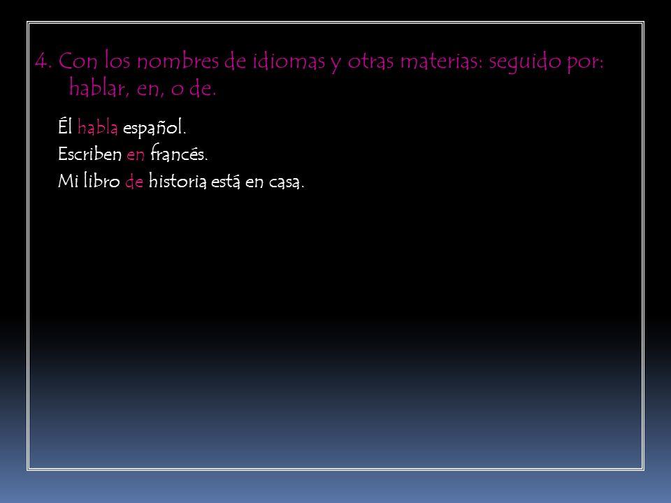 4. Con los nombres de idiomas y otras materias: seguido por: hablar, en, o de.