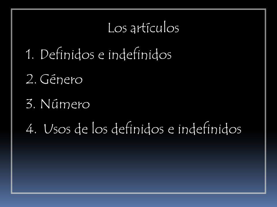 Los artículos Definidos e indefinidos Género Número Usos de los definidos e indefinidos