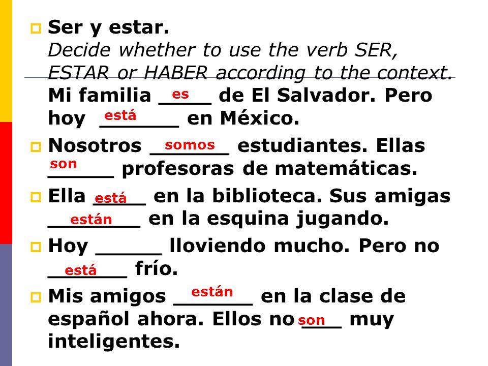 Nosotros ______ estudiantes. Ellas _____ profesoras de matemáticas.