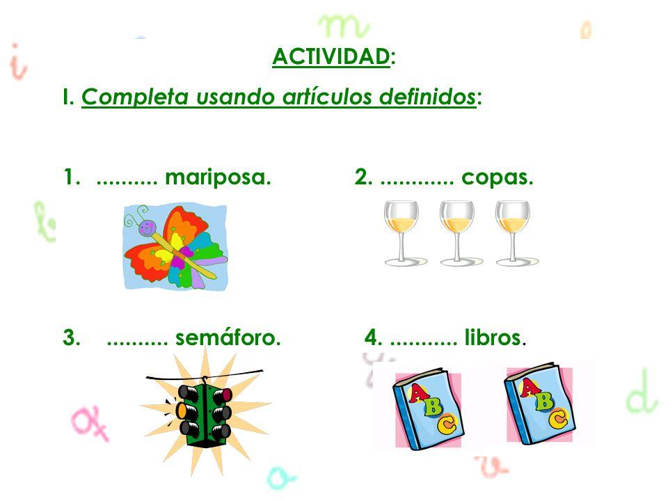 ACTIVIDAD: I. Completa usando artículos definidos: .......... mariposa. 2. ............ copas.