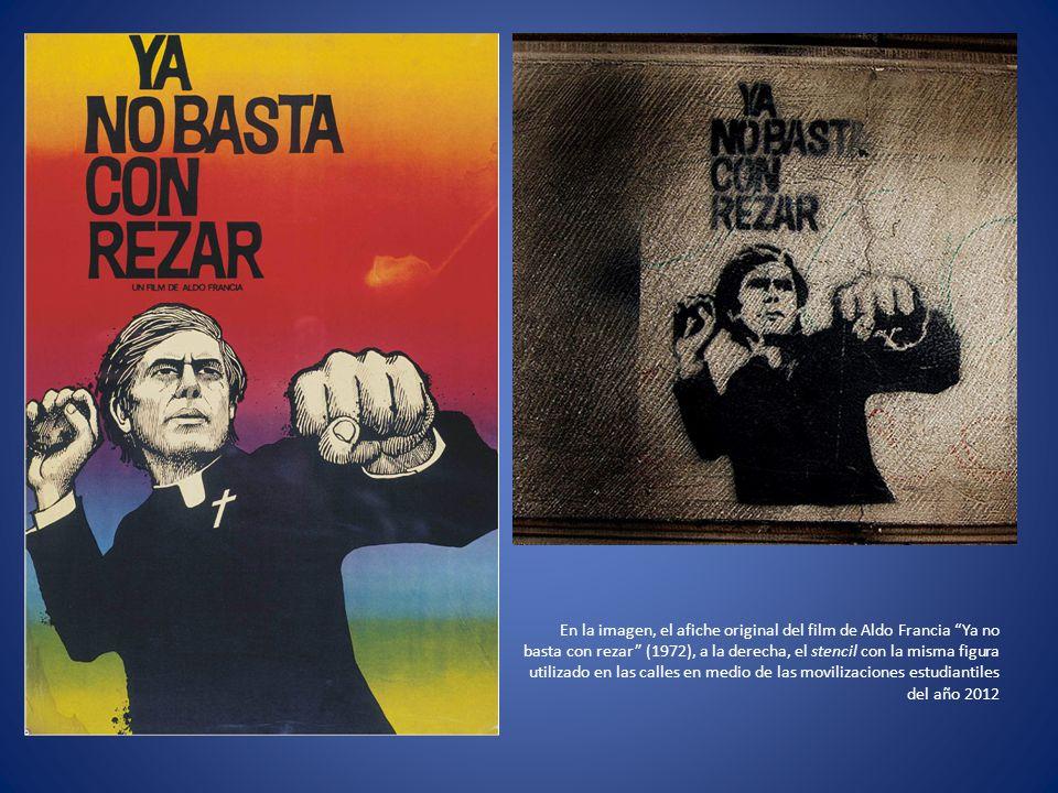En la imagen, el afiche original del film de Aldo Francia Ya no basta con rezar (1972), a la derecha, el stencil con la misma figura utilizado en las calles en medio de las movilizaciones estudiantiles del año 2012