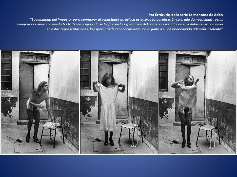 Paz Errázuriz, de la serie La manzana de Adán La habilidad del impostor para conmover al espectador atraviesa esta serie fotográfica.