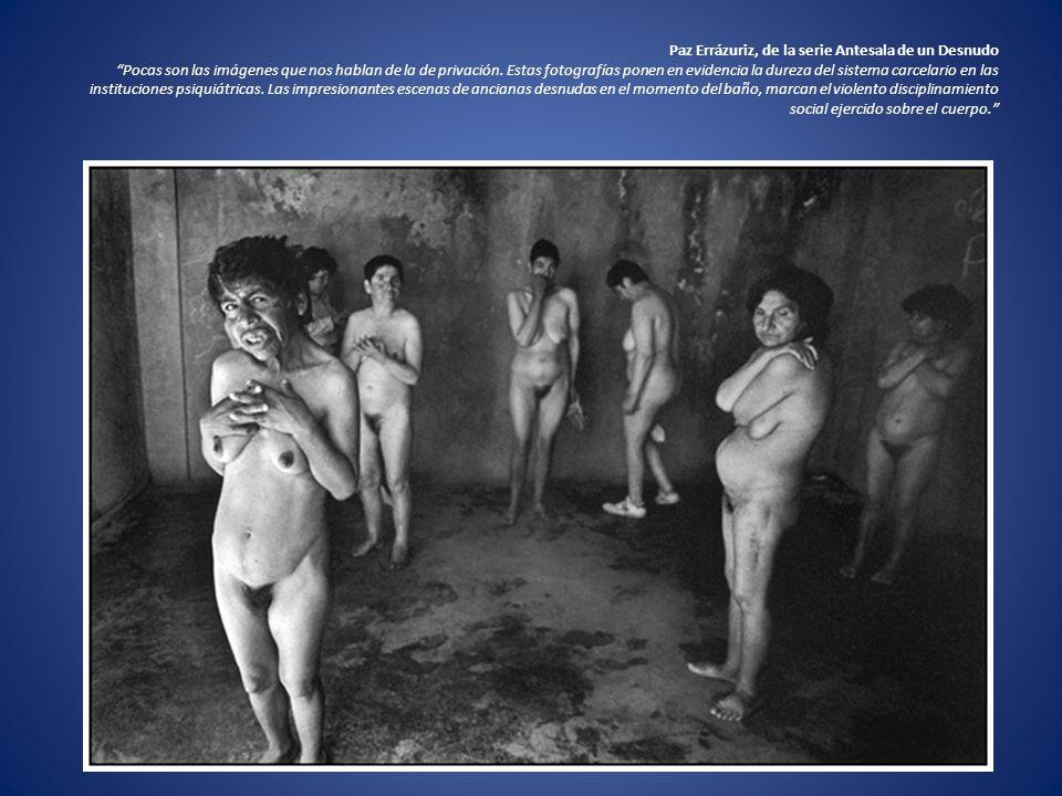 Paz Errázuriz, de la serie Antesala de un Desnudo Pocas son las imágenes que nos hablan de la de privación.