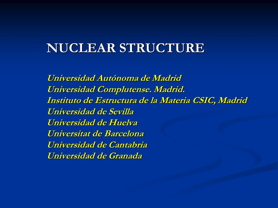 NUCLEAR STRUCTURE Universidad Autónoma de Madrid