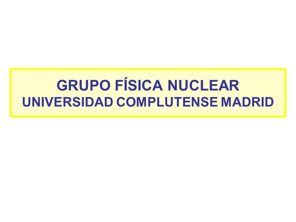 GRUPO FÍSICA NUCLEAR UNIVERSIDAD COMPLUTENSE MADRID