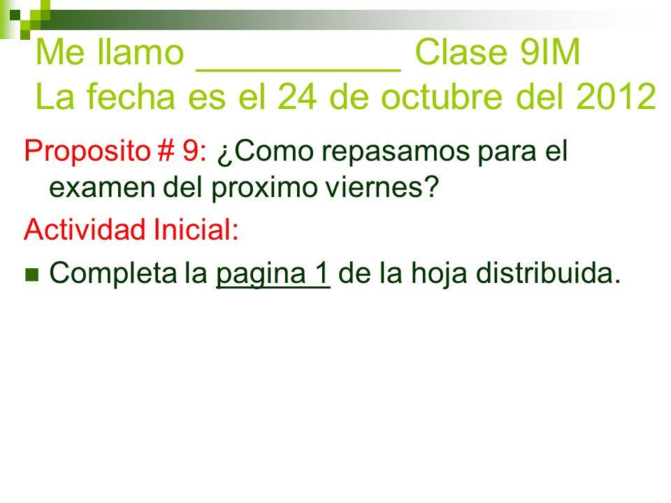 Me llamo __________ Clase 9IM La fecha es el 24 de octubre del 2012