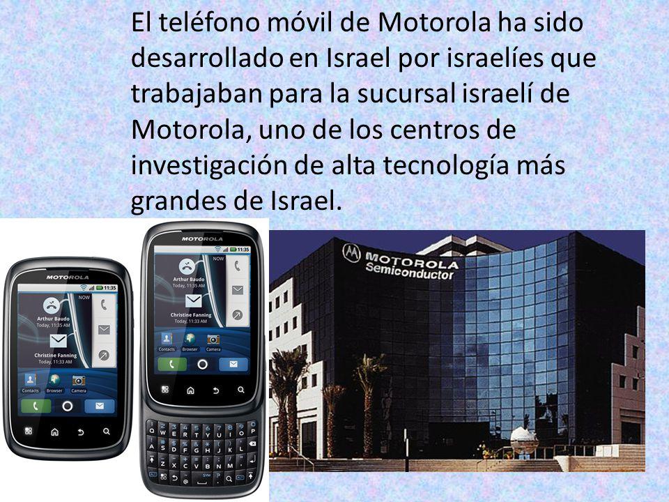 El teléfono móvil de Motorola ha sido desarrollado en Israel por israelíes que trabajaban para la sucursal israelí de Motorola, uno de los centros de investigación de alta tecnología más grandes de Israel.
