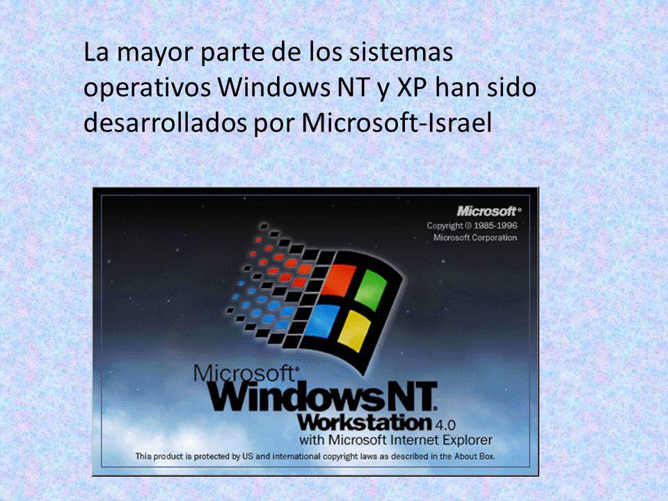 La mayor parte de los sistemas operativos Windows NT y XP han sido desarrollados por Microsoft-Israel
