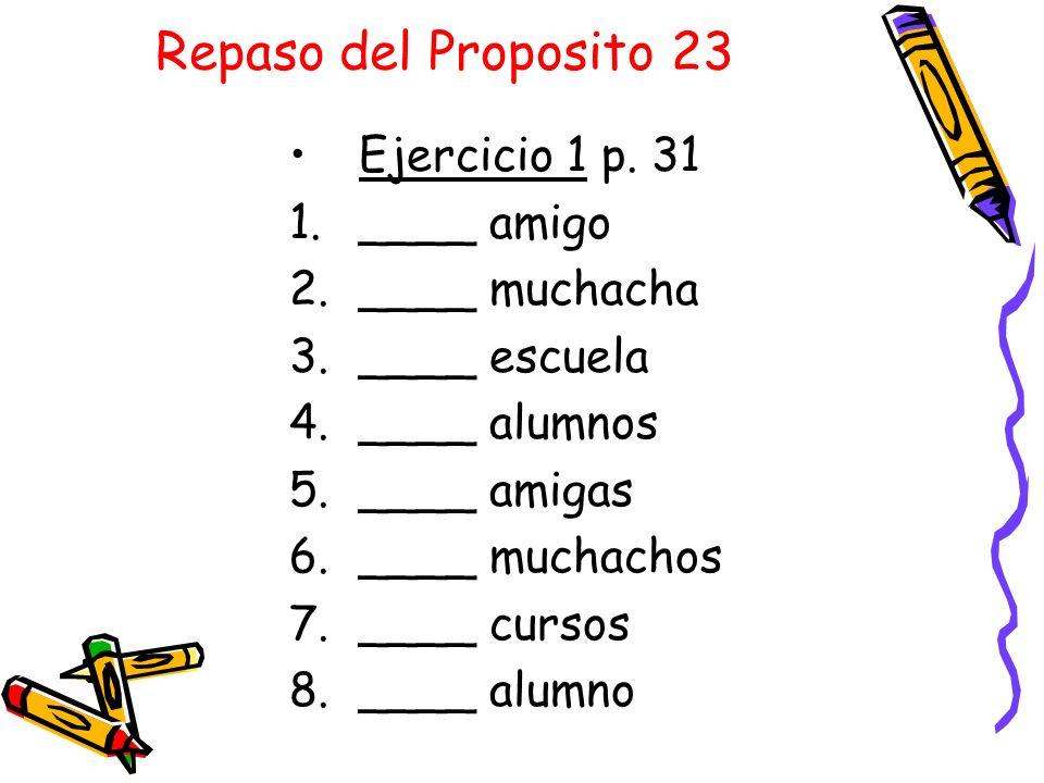 Repaso del Proposito 23 Ejercicio 1 p. 31 ____ amigo ____ muchacha