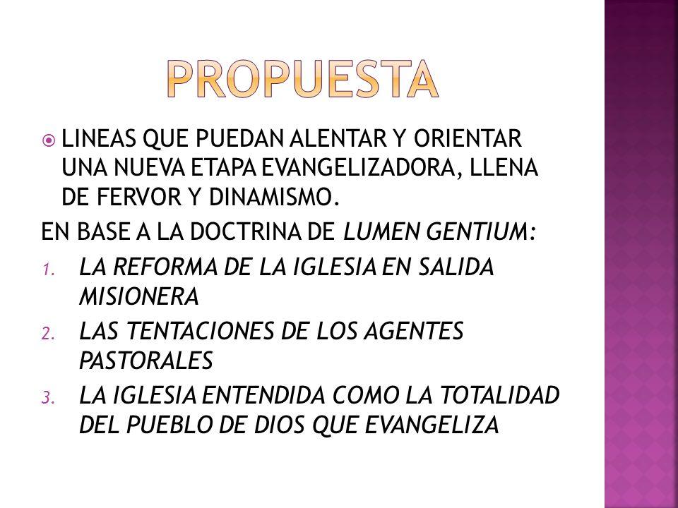 PROPUESTA LINEAS QUE PUEDAN ALENTAR Y ORIENTAR UNA NUEVA ETAPA EVANGELIZADORA, LLENA DE FERVOR Y DINAMISMO.