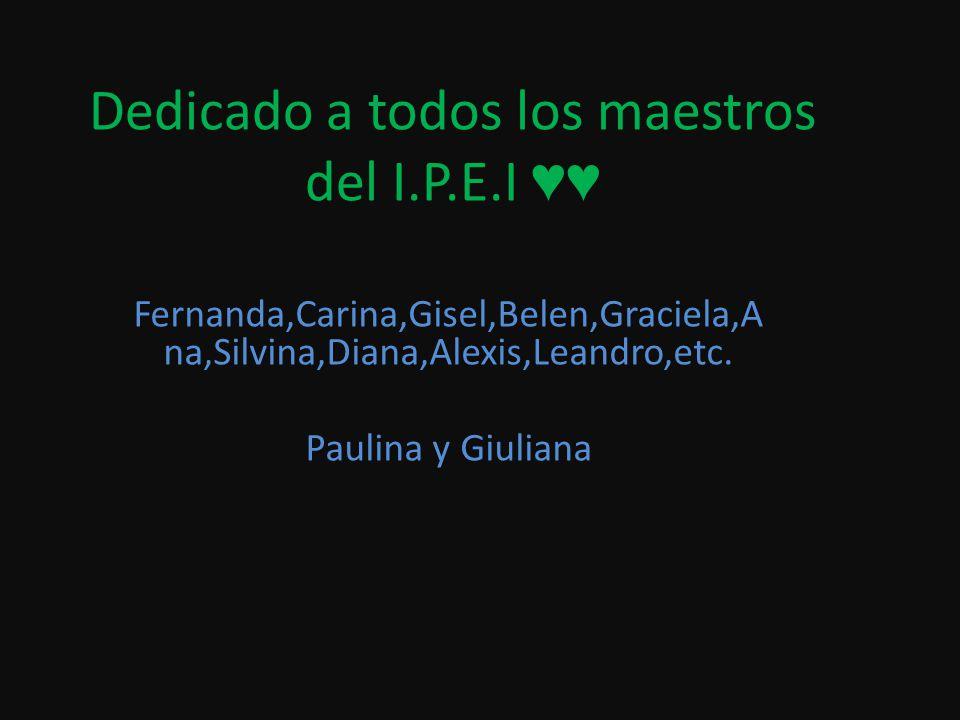 Dedicado a todos los maestros del I.P.E.I ♥♥