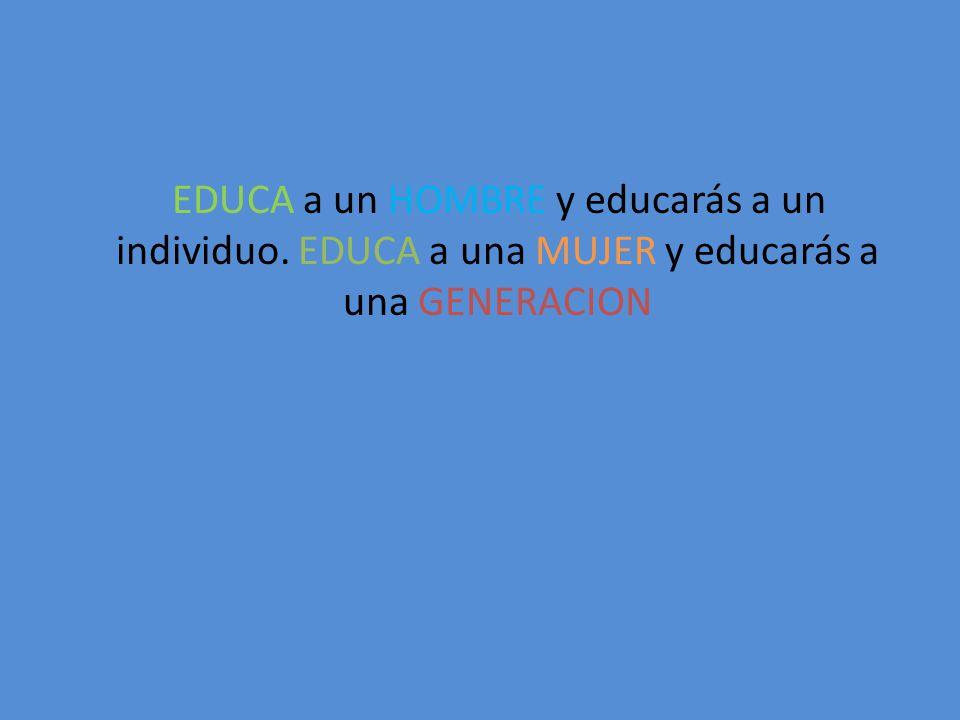 EDUCA a un HOMBRE y educarás a un individuo