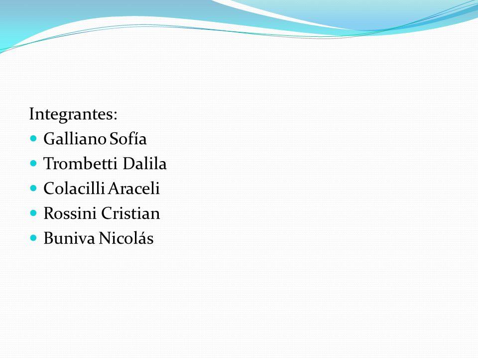 Integrantes: Galliano Sofía Trombetti Dalila Colacilli Araceli Rossini Cristian Buniva Nicolás