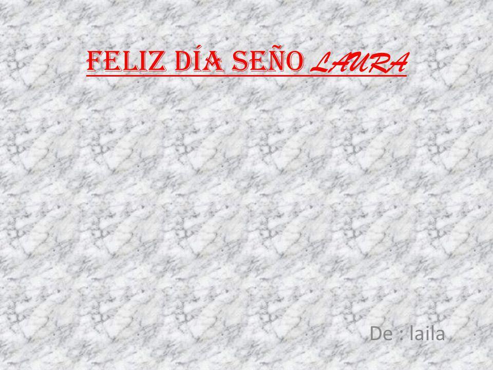 Feliz día seño LAURA De : laila