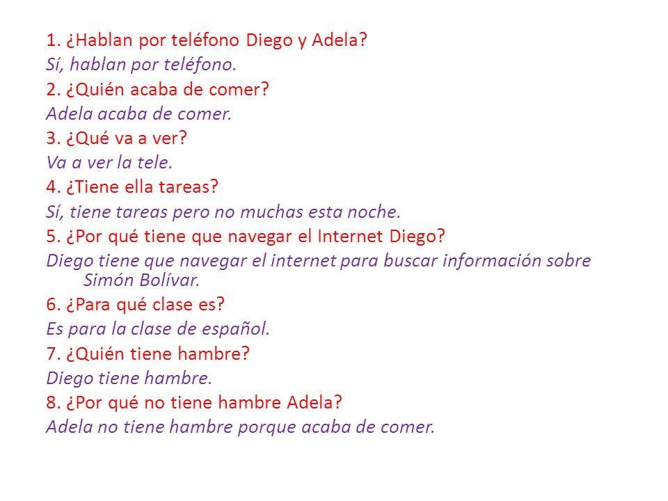 1. ¿Hablan por teléfono Diego y Adela. Sí, hablan por teléfono. 2