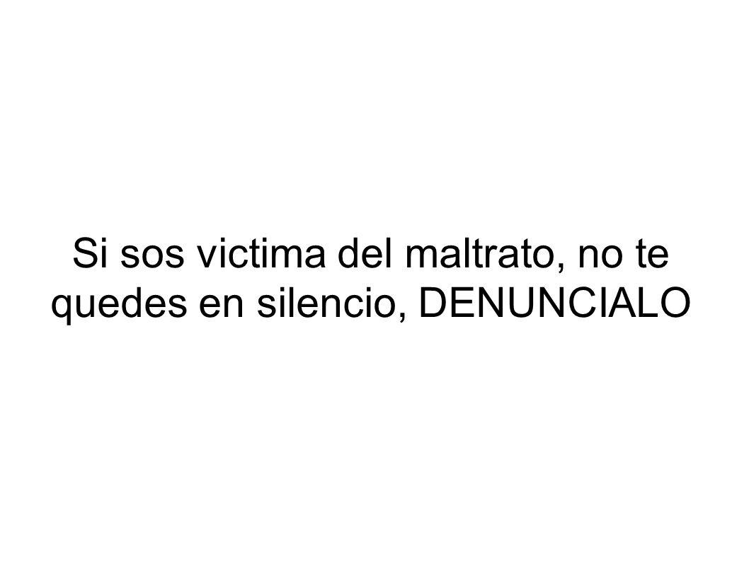 Si sos victima del maltrato, no te quedes en silencio, DENUNCIALO