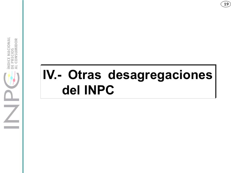IV.- Otras desagregaciones del INPC