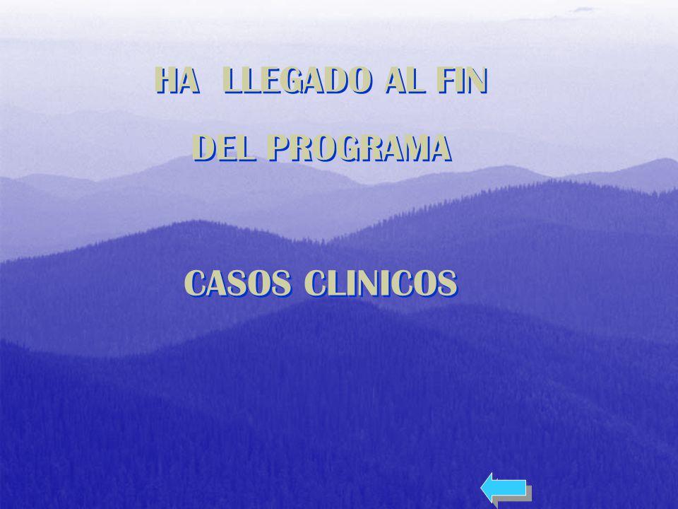 HA LLEGADO AL FIN DEL PROGRAMA CASOS CLINICOS