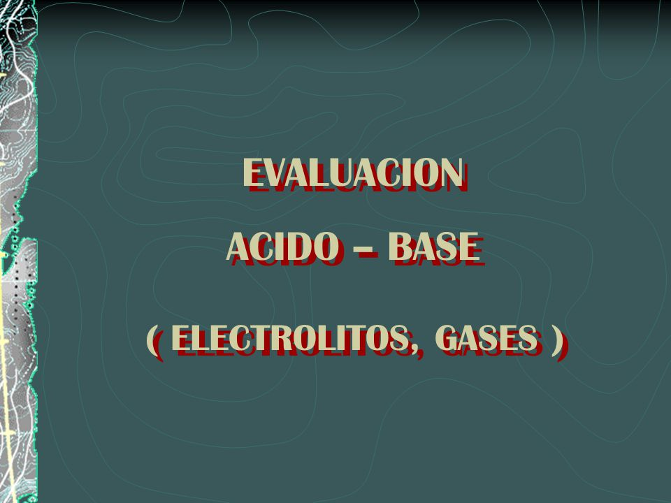 EVALUACION ACIDO – BASE ( ELECTROLITOS, GASES )