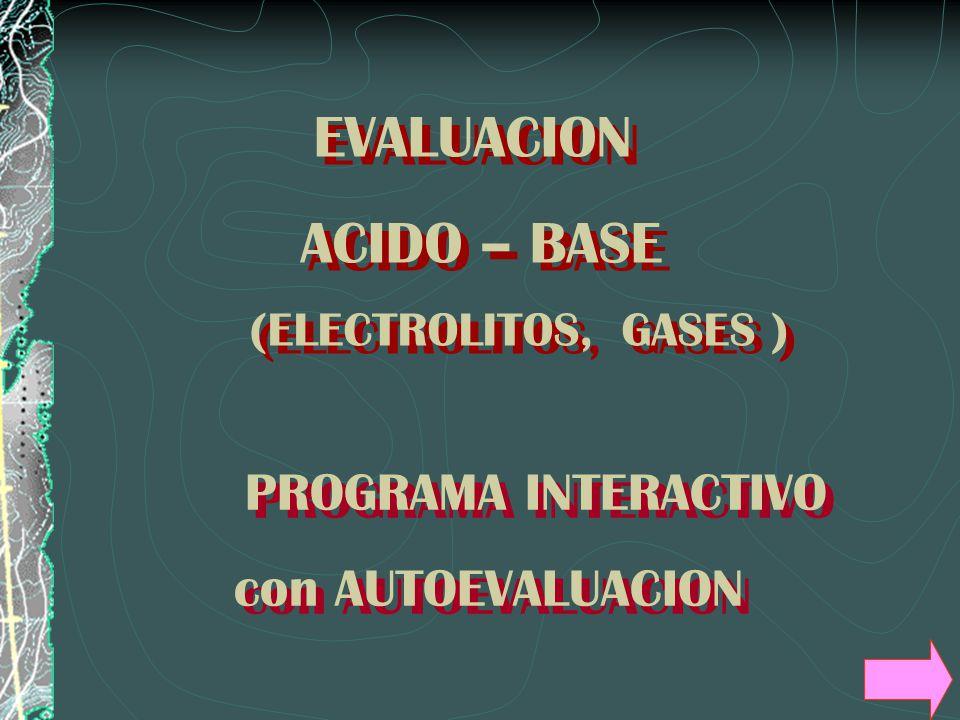 (ELECTROLITOS, GASES ) EVALUACION ACIDO – BASE PROGRAMA INTERACTIVO