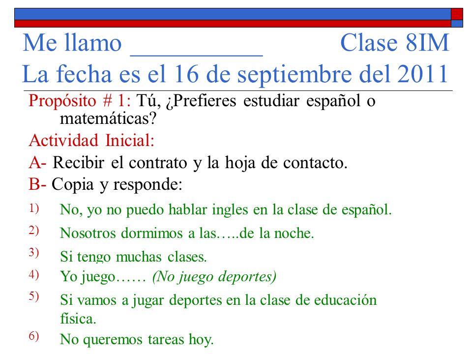 Me llamo __________ Clase 8IM La fecha es el 16 de septiembre del 2011