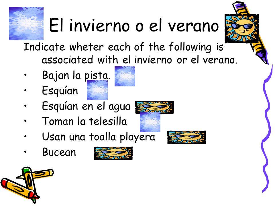 El invierno o el veranoIndicate wheter each of the following is associated with el invierno or el verano.