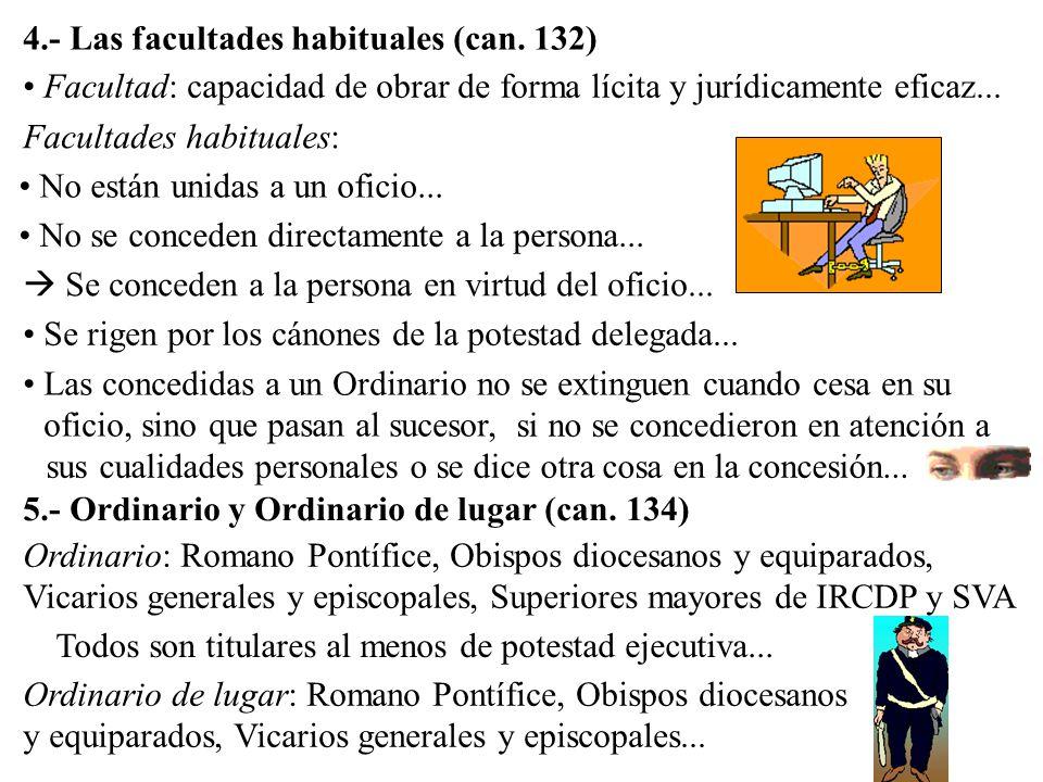 4.- Las facultades habituales (can. 132)