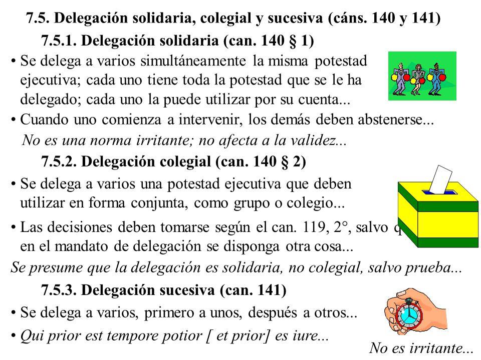7.5. Delegación solidaria, colegial y sucesiva (cáns. 140 y 141)