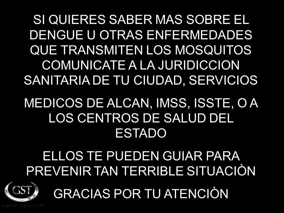 MEDICOS DE ALCAN, IMSS, ISSTE, O A LOS CENTROS DE SALUD DEL ESTADO