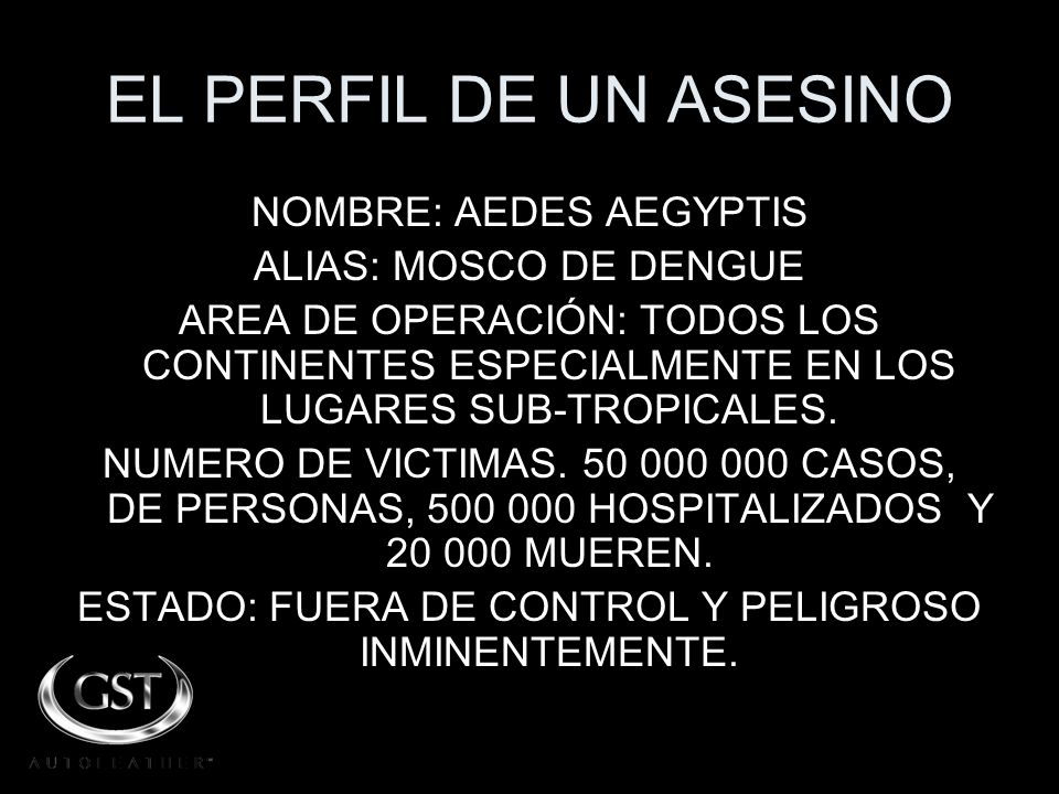 EL PERFIL DE UN ASESINO NOMBRE: AEDES AEGYPTIS ALIAS: MOSCO DE DENGUE
