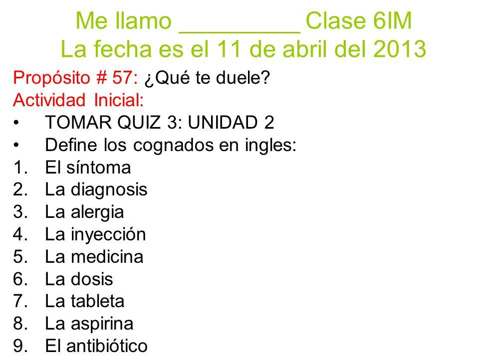 Me llamo _________ Clase 6IM La fecha es el 11 de abril del 2013