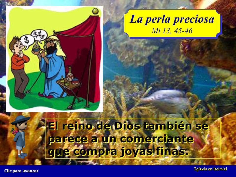 La perla preciosa Mt 13, 45-46. El reino de Dios también se parece a un comerciante que compra joyas finas.