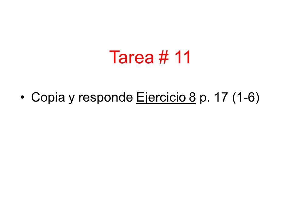 Tarea # 11 Copia y responde Ejercicio 8 p. 17 (1-6)