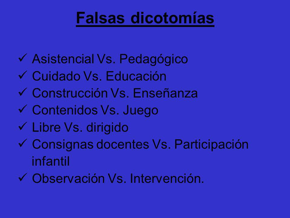 Falsas dicotomías Asistencial Vs. Pedagógico Cuidado Vs. Educación