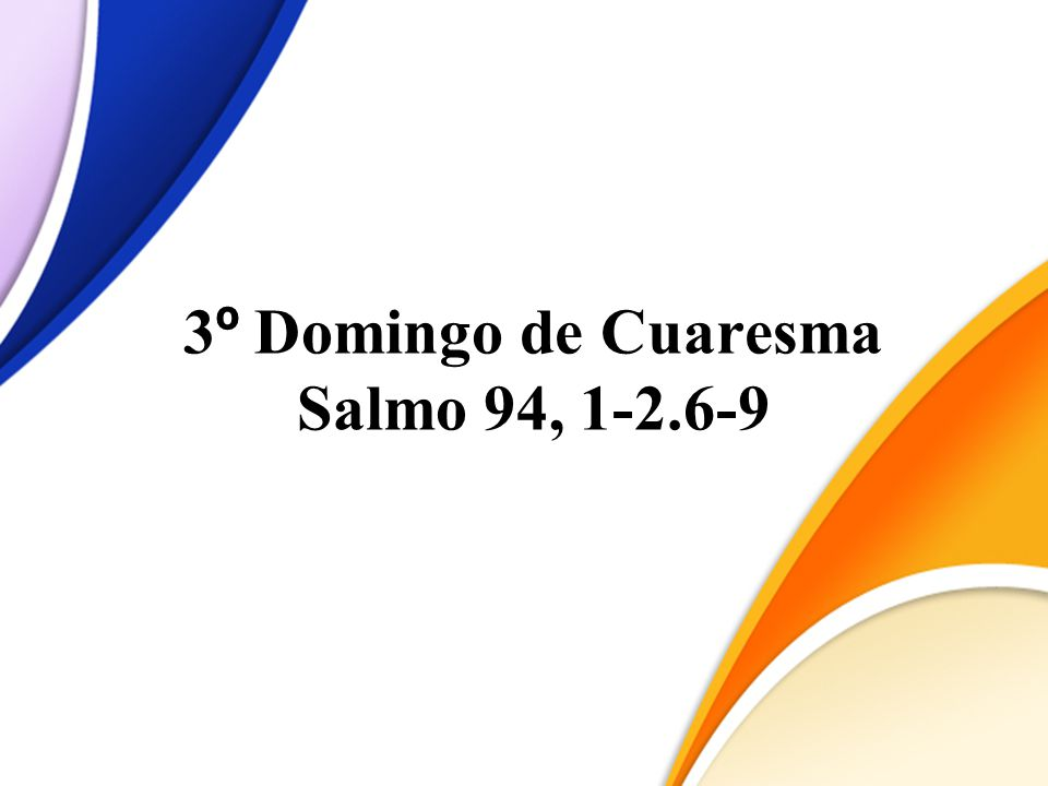 3º Domingo de Cuaresma Salmo 94, 1-2.6-9