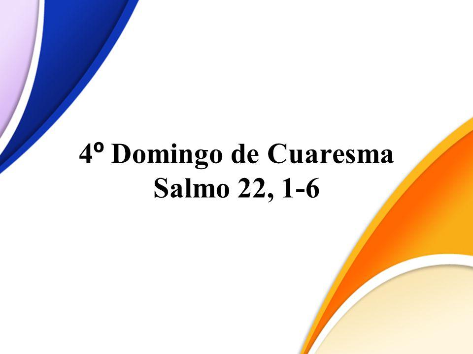 4º Domingo de Cuaresma Salmo 22, 1-6