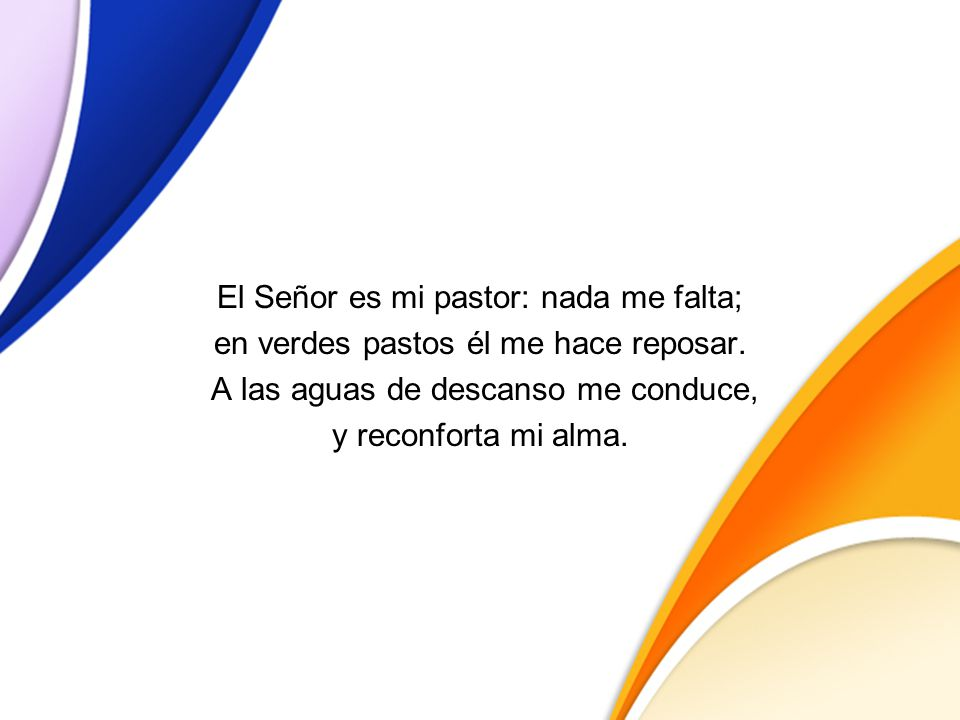El Señor es mi pastor: nada me falta;