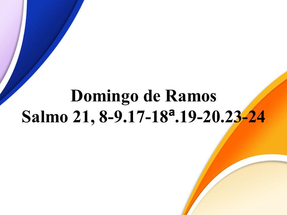 Domingo de Ramos Salmo 21, 8-9.17-18ª.19-20.23-24