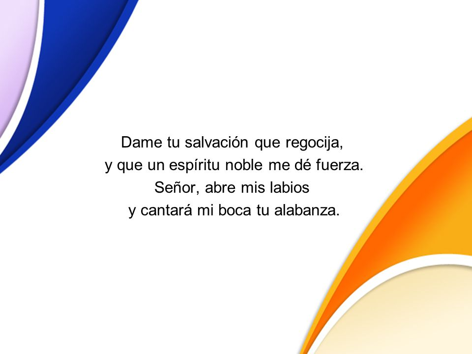 Dame tu salvación que regocija, y que un espíritu noble me dé fuerza.