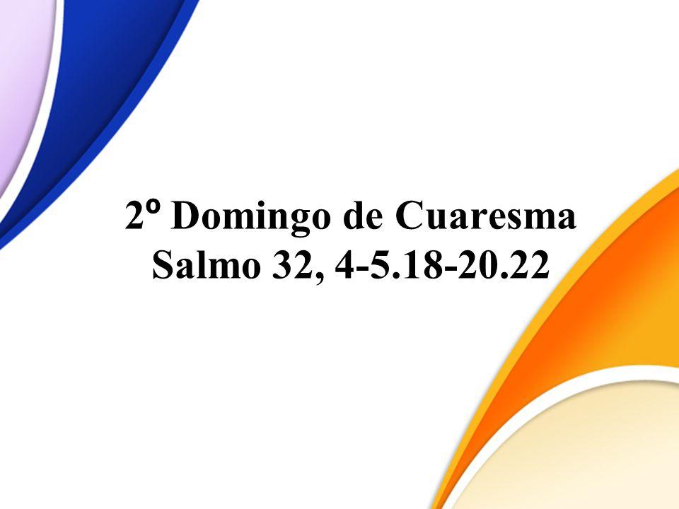 2º Domingo de Cuaresma Salmo 32, 4-5.18-20.22